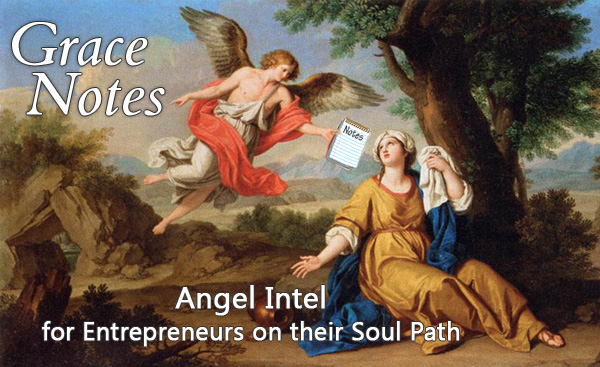 Grace Notes ~ Angel Intel for Entrepreneurs on Their Soul Path